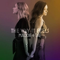Maddie & Tae's THE WAY IT FEELS Out Now Photo