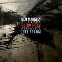 Ben Markley Quartet Featuring Joel Frahm Release 'Slow Play' Sept. 16 Photo