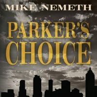 Mike Nemeth Releases New Suspenseful Mystery Novel 'Parker's Choice' Photo