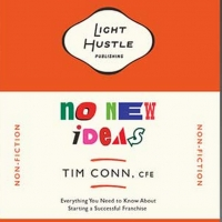Light Hustle Publishes Book On Franchising By First Time Author Tim Conn