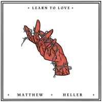 Matthew Heller's LEARN TO LOVE Video Premieres at Glide