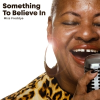 Miss Freddye to Release New Single 'Something To Believe In' Photo