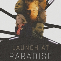 BWW Interview: Daniel Mitura and More Talk New Sci-Fi Short Film LAUNCH AT PARADISE Photo