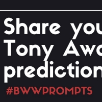 BWW Prompts: Our Readers Share Their Tony Predictions! Photo