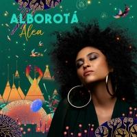Alea Announces New Album 'Alborotá' Out August 19th