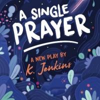 Firehouse Produces World Premiere Of K. Jenkins A SINGLE PRAYER