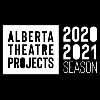 Alberta Theatre Projects To Modify 2020-2021 Season Due To COVID-19 Photo