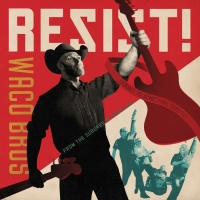 Waco Brothers Announce Protest Album RESIST!
