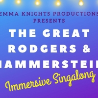 Emma Knights Productions Presents THE GREAT RODGERS & HAMMERSTEIN IMMERSIVE SINGALONG