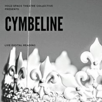 Hold Space Theatre Collective Presents A Live Digital Reading of CYMBELINE