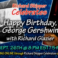 Richard Skipper Celebrates HAPPY BIRTHDAY, GEORGE GERSHWIN with Richard Glazier Photo