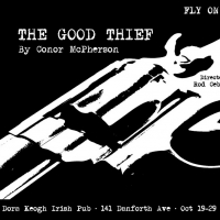 Fly On The Wall Theatre Presents THE GOOD THIEF By Conor McPherson
