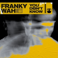 Franky Wah Returns With 'You Don't Know' Photo