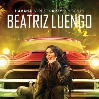 HAVANA STREET PARTY PRESENTS: BEATRIZ LUENGO Premieres February 12 on HBO Photo
