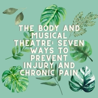 Student Blog: The Body and Musical Theatre: Seven Ways to Prevent Injury and Chronic Photo