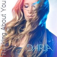 Darja Releases Single & Music Video 'Thinking About You' Photo