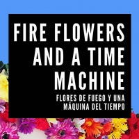 Extension Announced for FIRE FLOWERS AND A TIME MACHINE (FLORES DE FUEGO Y UNA MAQUINA DEL Photo