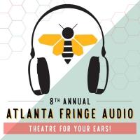 Atlanta Fringe Festival Announces The 8th Annual ATLANTA FRINGE AUDIO