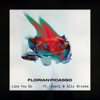 Florian Picasso Releases Single 'Like You Do'Feat. Gashi & Ally Brooke