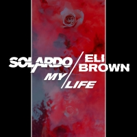 Solardo and Eli Brown Reunite for New Single 'My Life'