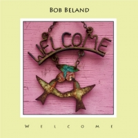 Bob Beland Releases New Album WELCOME