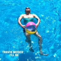 Cabaret And Concert Performer Travis Moser Throws It Back With New Single Release, 'I'll Be'