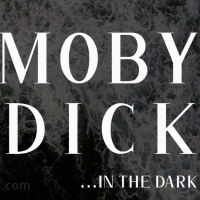 Critics and Audiences Agree: Theatre in the Dark's MOBY DICK IN THE DARK is '… a Wh Photo