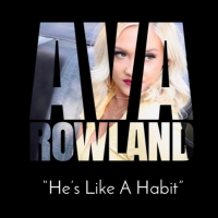 Ava Rowland's Latest Music Video For New Single 'He's Like A Habit' Available Today Photo
