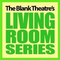 The Blank Theatre LIVING ROOM SERIES Begins Next Week