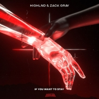 Highlnd & Zack Gray Debut New Single 'If You Want To Stay' Photo