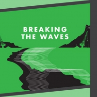 BREAKING THE WAVES to Receive Broadcast Premiere as Part of DIGITAL FESTIVAL O