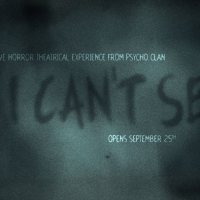 Immersive Theatrical Horror Experience I CAN'T SEE Begins 9/25