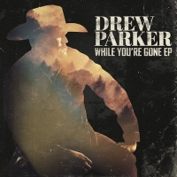 Drew Parker Releases Much Anticipated EP While You're Gone Photo