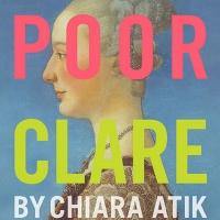 New Dates Announced for World Premiere Of Chiara Atik's POOR CLARE Photo