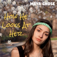 Maya Ghose Releases Debut Single HOW HE LOOKS AT HER Photo