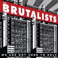 The Brutalists Announce New Album WE ARE NOT HERE TO HELP