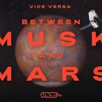 VICE VERSA: BETWEEN MUSK AND MARS Premieres Sept. 21 on VICE TV Photo