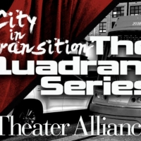 Theater Alliance Presents CITY IN TRANSITION: THE QUADRANT SERIES Article