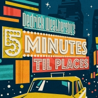 Dedrick Weathersby to Release 5 MINUTES TIL PLACES Album