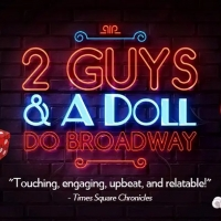 2 GUYS & A DOLL DO BROADWAY Comes to Boca and Delray Photo