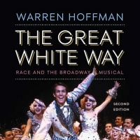 GREAT WHITE WAY: RACE AND THE BROADWAY MUSICAL (2nd Ed.) Now Released Photo