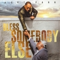 Award-Winning Famed Gospel Icon Kurt Carr Releases BLESS SOMEBODY ELSE Album