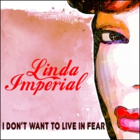Blues Rocker Linda Imperial Releases New Single 'I Don't Want To Live In Fear' Photo