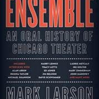 ENSEMBLE: AN ORAL HISTORY OF CHICAGO THEATER  One-Night-Only Book Event & Signing A Photo