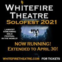 Whitefire Theatre Extends Solofest Through April 2021 Photo