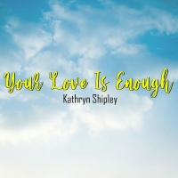 Kathryn Shipley Releases New Single 'Your Love Is Enough' Photo