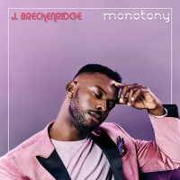 J. Breckenridge's MONOTONY Special Vinyl Edition to be Released in July Photo