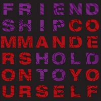 Friendship Commanders To Release HOLD ON TO YOURSELF