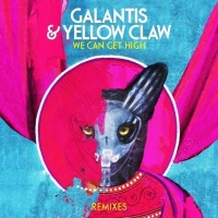 Galantis & Yellow Claw Drop 'We Can Get High' Remixes