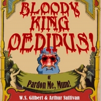 ​​​​New Line Theatre Presents BLOODY KING OEDIPUS!, OR PARDON ME, MUM!